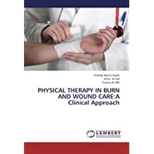 PHYSICAL THERAPY IN BURN AND WOUND CARE:A Clinical Approach by Abd El-Kader, Shehab, Al-Saif, Amer, Al-Jiffri, Osama (2013) Paperback