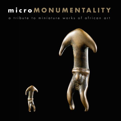 Micro monumentality. A tribute to miniature works of african art. Ediz. illustrata (Micro-Africa) por Bérénice Geoffroy-Schneiter