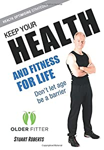 Keep Your Health and Fitness For Life: Don't Let Age Be A Barrier