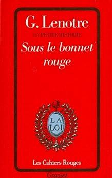 Sous le bonnet rouge (Les Cahiers Rouges) par [Lenotre, G.]