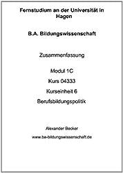 B.A. Bildungswissenschaft Zusammenfassung Modul 1C Kurs 04333 Kurseinheit 6 Berufsbildungspolitik