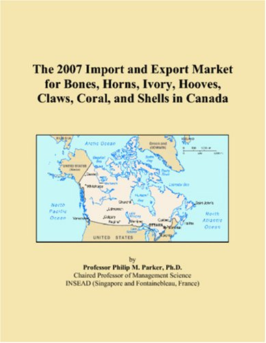 the-2007-import-and-export-market-for-bones-horns-ivory-hooves-claws-coral-and-shells-in-canada