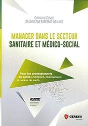 Manager dans le secteur sanitaire et médico-social: Pour les professionnels de santé : médecins, pharmaciens et cadres de santé