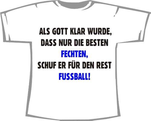 Als Gott klar wurde, dass nur die Besten Fechten, schuf er für den Rest Fußball; Kinder T-Shirt weiß