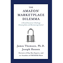 The Amazon Marketplace Dilemma: A Brand Executive's Challenge Growing Sales and Maintaining Control (English Edition)