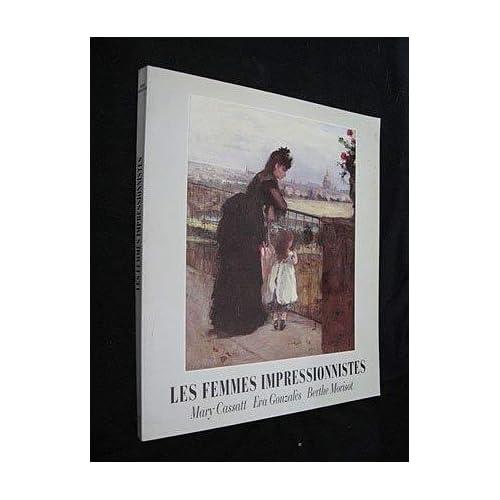 Les Femmes Impressionnistes - Mary Cassatt - Eva Gonzalès - Berthe Morisot