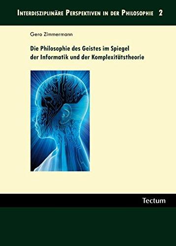 die-philosophie-des-geistes-im-spiegel-der-informatik-und-der-komplexittstheorie-interdisziplinre-pe