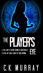 The Player's Eye: A Quick Guide to Seeing, Sensing and Successfully Seducing ANY Female Target of your Choosing (Sex Advice, Seduce Women, Attract Women, Get Lucky, Get Women) (English Edition)