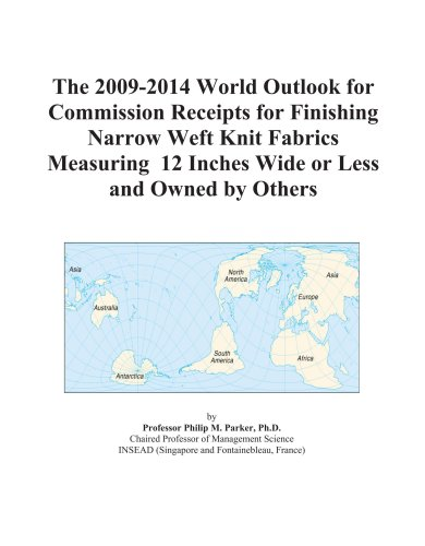 The 2009-2014 World Outlook for Commission Receipts for Finishing Narrow Weft Knit Fabrics Measuring 12 Inches Wide or Less and Owned by Others