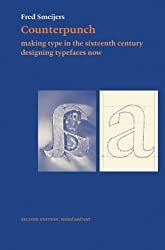 Counterpunch: Making Type in the Sixteenth Century, Designing Typefaces Now