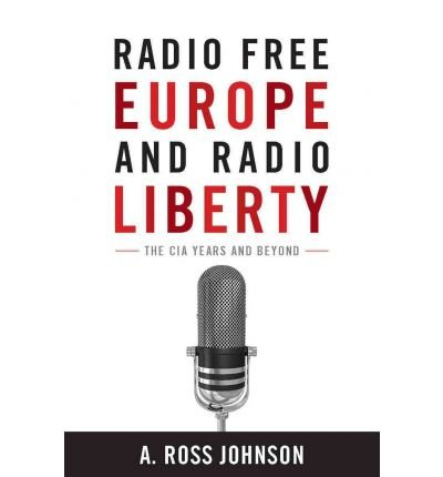 radio-free-europe-and-radio-liberty-the-cia-years-and-beyond-cold-war-international-history-project-