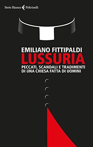 Lussuria. Peccati, scandali e tradimenti di una Chiesa fatta di uomini (Serie bianca) por Emiliano Fittipaldi