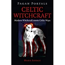 Pagan Portals - Celtic Witchcraft: Modern Witchcraft Meets Celtic Ways (English Edition)