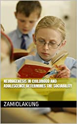 Neurogenesis in Childhood and Adolescence determines the Sociability (English Edition)