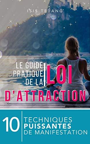 Couverture du livre Le Guide Pratique de la Loi de l'Attraction: 10 puissantes techniques de manifestation