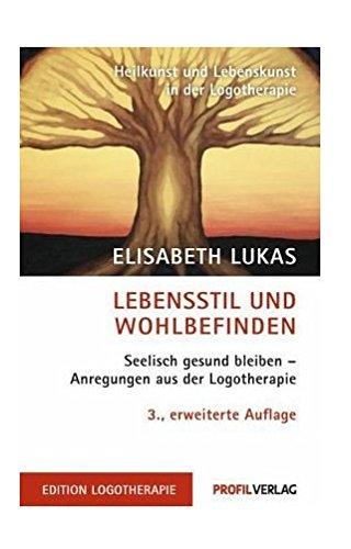 Lebensstil und Wohlbefinden: Logotherapie bei psychosomatischen Störungen (Heilkunst und Lebensfreude in der Logotherapie)