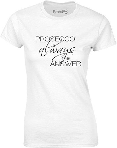 Brand88 - Prosecco is Always the Answer, Gedruckt Frauen T-Shirt Weiß/Schwarz