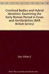 Creolised Bodies and Hybrid Identities: Examining the Early Roman Period in Essex and Hertfordshire (BAR British Series)