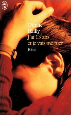 J'ai 13 ans et je vais me tuer de Bailly. Othilie (2001) Poche
