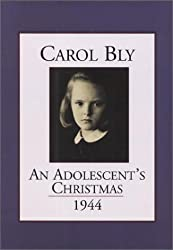 An Adolescent's Christmas: 1944 by Carol Bly (1999-11-01)