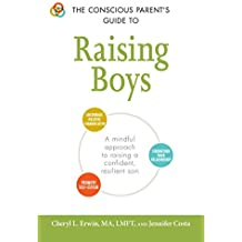 The Conscious Parent's Guide to Raising Boys: A Mindful Approach to Raising a Confident, Resilient Son (The Conscious Parent's Guides) (English Edition)