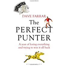 The Perfect Punter: A Year of Losing Everything and Trying to Win it All Back by Dave Farrar (6-Feb-2012) Paperback