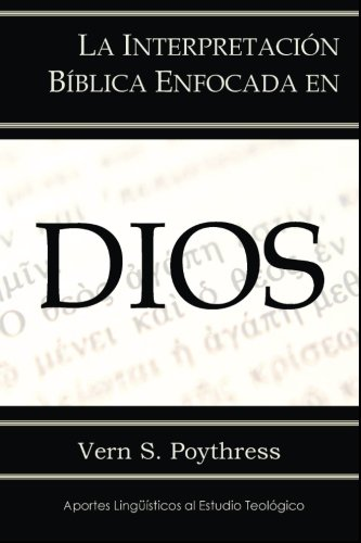 La Interpretación Bíblica Enfocada en Dios: Volume 4 (Aportes Lingüísticos al Estudio Teológico)