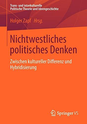 Nichtwestliches politisches Denken: Zwischen kultureller Differenz und Hybridisierung (Trans- und interkulturelle Politische Theorie und Ideengeschichte)