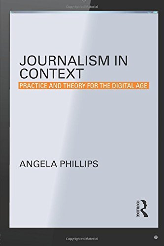 Journalism in Context: Practice and Theory for the Digital Age (Communication and Society) by Angela Phillips (2014-09-16)
