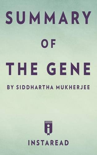 Summary of the Gene: By Siddhartha Mukherjee - Includes Analysis