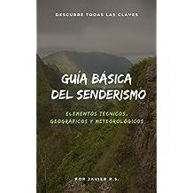 GUÍA BÁSICA DEL SENDERISMO: Elementos técnicos, geográficos y meteorológicos