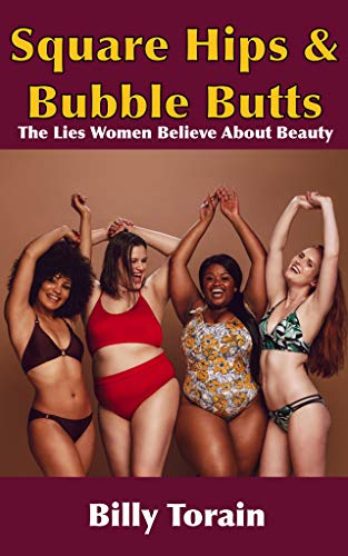 Square Hips & Bubble Butts: The Lies Women Believe About Beauty (English Edition)