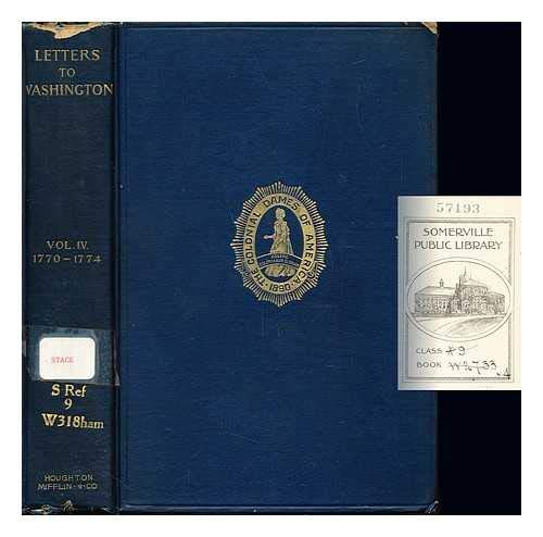 Letters to Washington, and accompanying papers : published by the Society of the Colonial Dames of America / edited by Stanislaus Murray Hamilton: volume IV: 1770-1774