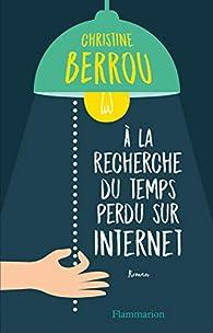 À la recherche du temps perdu sur internet par Christine Berrou