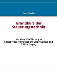 Grundkurs der Steuerungstechnik: Mit einer Einführung in Speicherprogrammierbare Steuerungen und DIN EN 61131-3