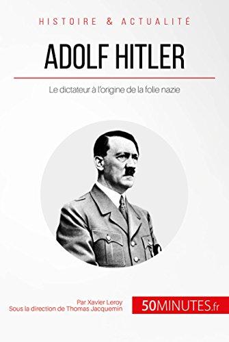 Adolf Hitler: Le dictateur à l'origine de la folie nazie (Grandes Personnalités t. 14)