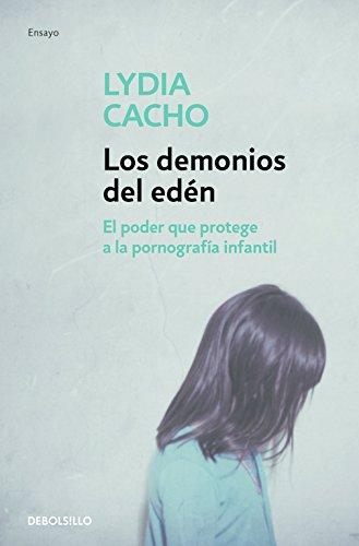Los demonios del edén: El poder que protege a la pornografía infantil (ENSAYO-CRÓNICA) por Lydia Cacho