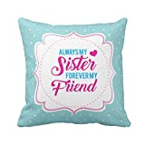 TYYC New Year Gifts for Sister, Always My Friend Forever My Sister Printed Single Cushion Cover- 12x12 inches