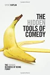 The Hidden Tools of Comedy: The Serious Business of Being Funny by Steve Kaplan (2013-07-01)