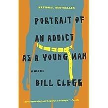 Portrait of an Addict as a Young Man: A Memoir by Bill Clegg (2011-08-08)