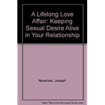 A Lifelong Love Affair: Keeping Sexual Desire Alive in Your Relationship by Joseph Nowinski (May 19,1989)