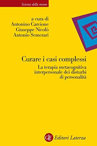 Curare i casi complessi: La terapia metacognitiva interpersonale dei disturbi di personalit