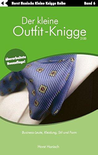 Der kleine Outfit-Knigge 2100: Business-Leute, Kleidung, Stil und Form. Band 6.