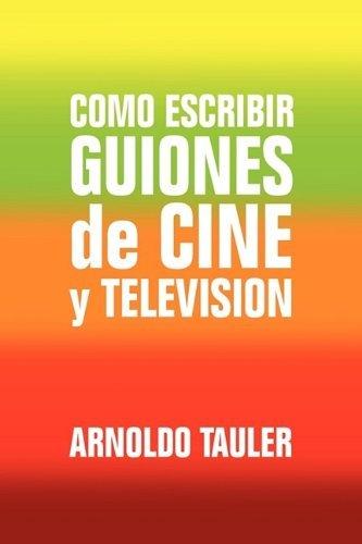 Como escribir GUIONES de CINE y TELEVISION by Arnoldo Tauler (2009-08-14) par Arnoldo Tauler