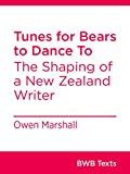 Front cover for the book Tunes for Bears to Dance To: The Shaping of a New Zealand Writer (BWB Texts Book 24) by Owen Marshall
