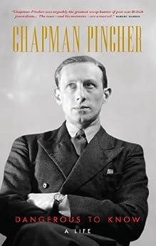 Chapman Pincher: Dangerous to Know: A Life by [Pincher, Chapman]