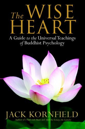 The Wise Heart: A Guide to the Universal Teachings of Buddhist Psychology by Jack Kornfield (2008-04-29)