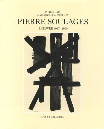 Pierre Soulages : L'oeuvre 1947-1990
