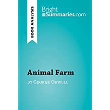 Animal Farm by George Orwell (Book Analysis): Detailed Summary, Analysis and Reading Guide (BrightSummaries.com) (English Edition)