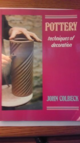 Pottery: The Techniques of Decoration (Craftkeys) by John Colbeck (1991-04-05)